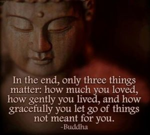 In the End only Three Things Matter Buddha Quote