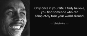 Bob Marley love quotes only once in your life