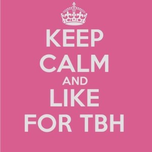 Keep Calm and Like for TBH Pictures