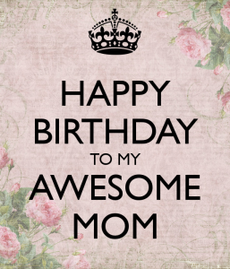 Awesome Happy Birthday Quotes for Mom
