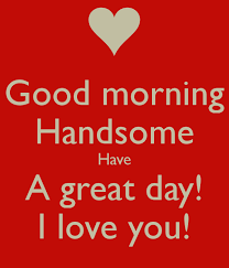 Have a Great Day Handsome Images
