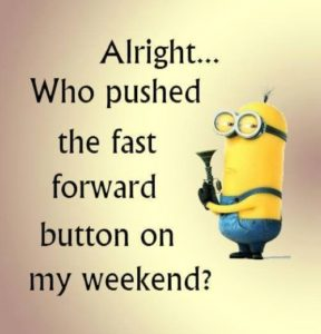Minion Quotes about Weekend gone