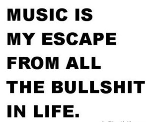 Music is my Escape Quotes