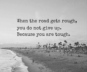 When the road gets rough quote