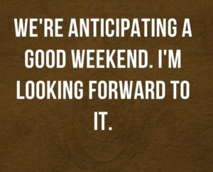looking forward to the weekend quotes