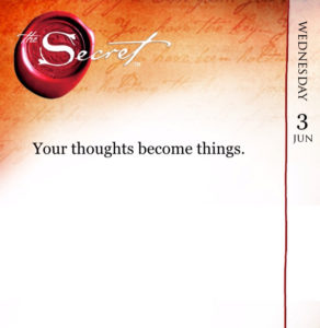 Thoughts become things quote from The Secret