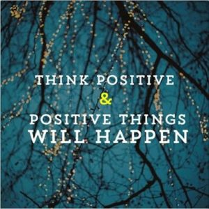think positive and positive things will happen quote