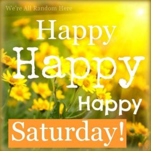Happy Saturday Quotes and Sayings