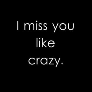I Miss You Like Crazy Picture Quotes