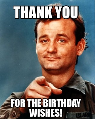 Thank You for the birthday wishes meme collection of funniest thank you meme for you
