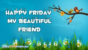 Happy Friday quotes for a friend