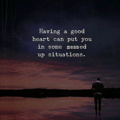 Sad Quotes For Having A Good Heart