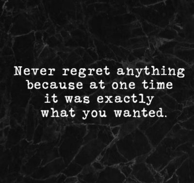 Never Regret Anything Quotes