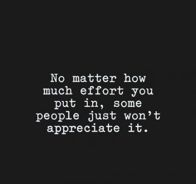 Quotes About Efforts Not Appreciated
