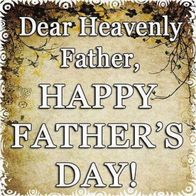 Happy Father's Day to Heavenly Father
