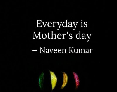 Everyday Is A Mothers Day Quotes