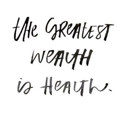 Greatest Wealth is Health