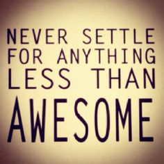 Funny Don't Settle Quotes