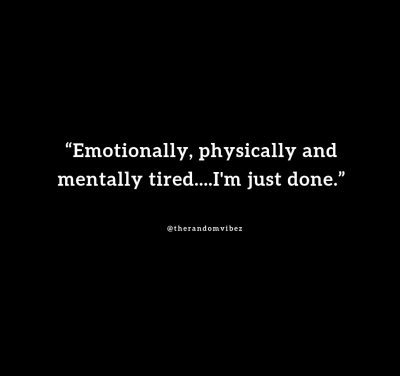 Physically And Emotionally Tired Quotes
