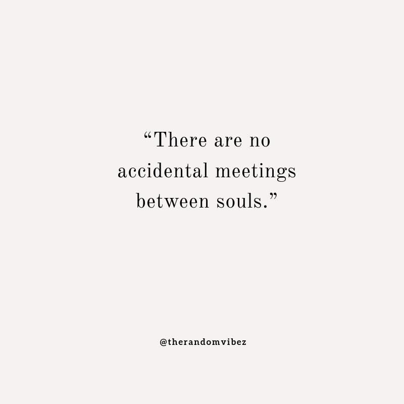 Soulmate meeting quotes my Soulmate Quotes