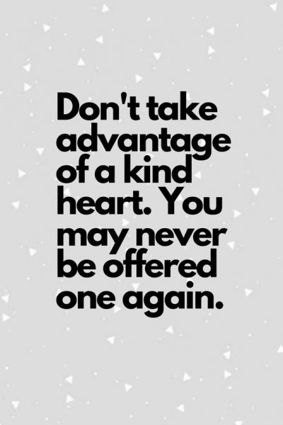 Don't Take Advantage Of My Kindness Images