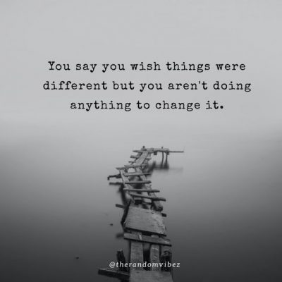 Inspirational Quotes wish things were different