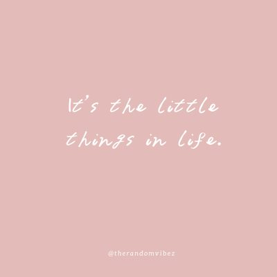 It's the little things quote