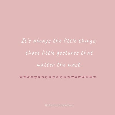 Its the little things relationship Quotes