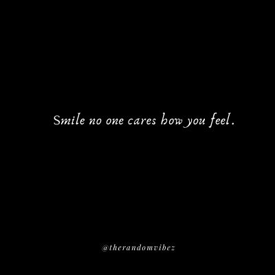 Smile because no one cares how You Feel