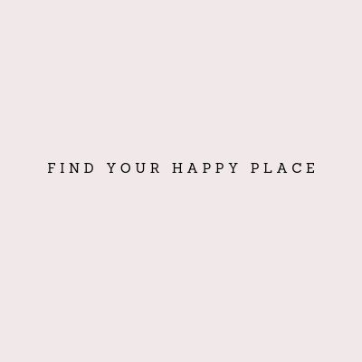 Find Your Happy Place Quotes Pics