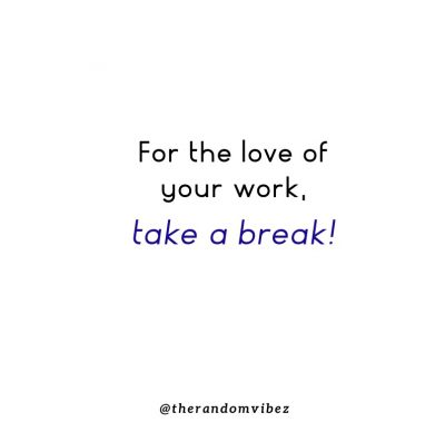 Need A Break Quotes
