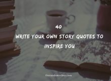 40 Write Your Own Story Quotes To Inspire You