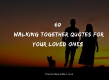 60 Walking Together Quotes For Your Loved Ones