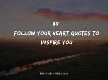 80 Follow Your Heart Quotes To Inspire You