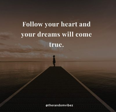 Follow Your Heart Dreams Quotes