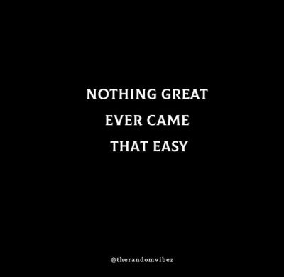 Nothing Comes easy Quotes