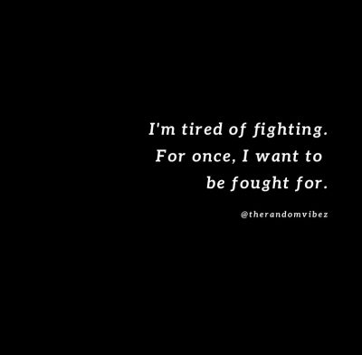 Tired of Fighting Quotes