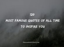 Top 120 Most Famous Quotes Of All Time