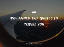 Top 40 Unplanned Trip Quotes To Inspire You