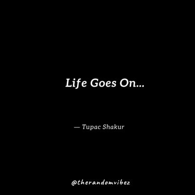 Tupac Quotes On Life Goes On