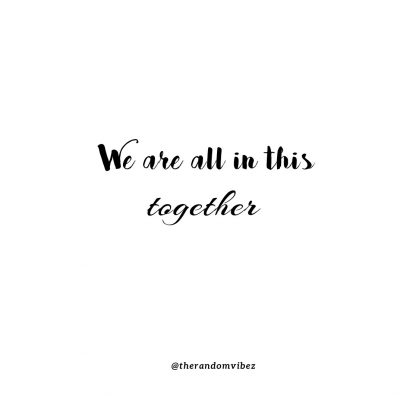 We Are In This Together Quotes