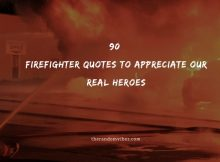 90 Firefighter Quotes To Appreciate Our Real Heroes
