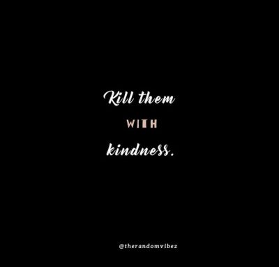 Kill Them With Kindness Quotes