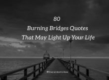80 Burning Bridges Quotes That May Light Up Your Life