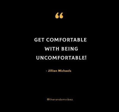 Get Comfortable Being Uncomfortable Quote