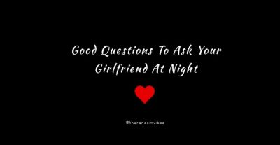 Good Questions To Ask Girlfriend At Night