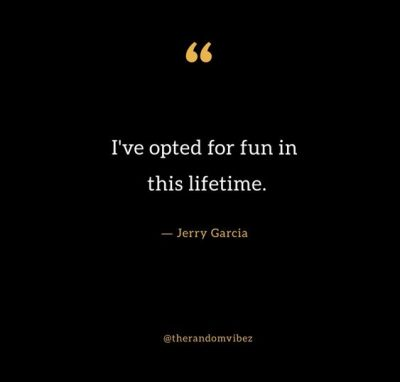Jerry Garcia Quotes About Fun