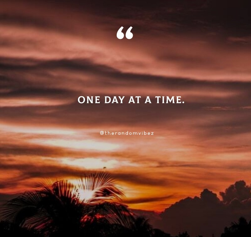 80 One Day At A Time Quotes To Live In The Moment