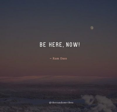 Ram Dass Be Here Now Quotes