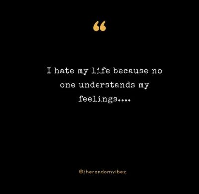 I Hate My Life Quotes Love